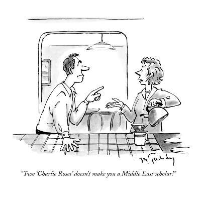 """""""Two 'Charlie Roses' doesn't make you a Middle East scholar!"""" - New Yorker Cartoon"""