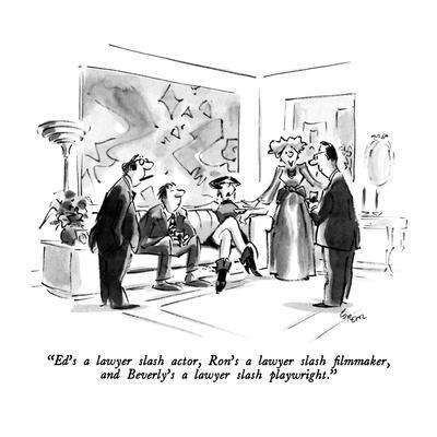 """Ed's a lawyer slash actor, Ron's a lawyer slash filmmaker,  and Beverley'…"" - New Yorker Cartoon"