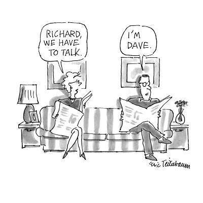 Richard, we have to talk.'-'I'm Dave.' - New Yorker Cartoon