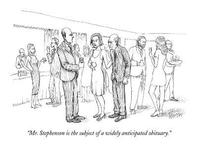 """""""Mr. Stephenson is the subject of a widely anticipated obituary."""" - New Yorker Cartoon"""