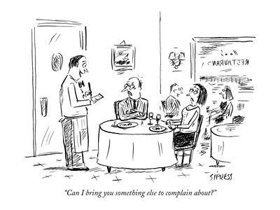 """""""Can I bring you something else to complain about?"""" - New Yorker Cartoon"""