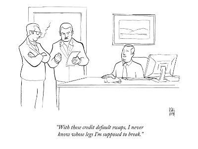 """With these credit default swaps, I never know whose legs I'm supposed to …"" - New Yorker Cartoon"