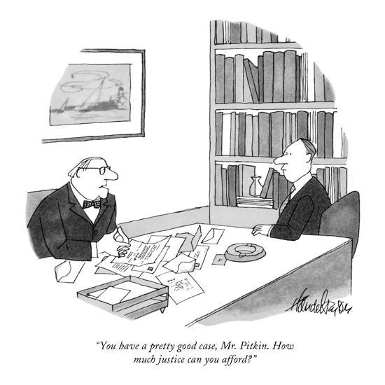 "You have a pretty good case, Mr. Pitkin. How much justice can you afford?""  - New Yorker Cartoon' Premium Giclee Print - J.B. Handelsman 