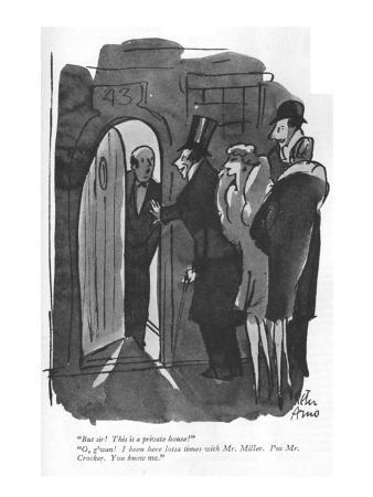 """""""But sir! This is a private house!""""-""""O, g'wan! I been here lotsa times wit…"""" - New Yorker Cartoon"""
