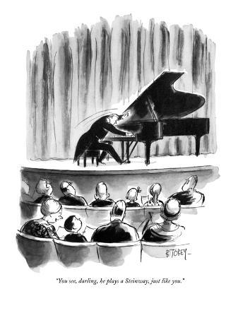 """""""You see, darling, he plays a Steinway, just like you."""" - New Yorker Cartoon"""