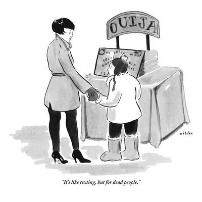 """""""It's like texting, but for dead people."""" - New Yorker Cartoon"""