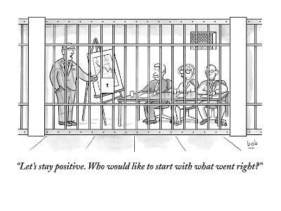"""""""Let's stay positive. Who would like to start with what went right?"""" - New Yorker Cartoon"""