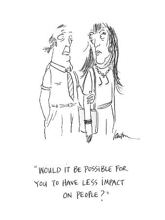 """Would it be possible for you to have less impact on people?""  - Cartoon"