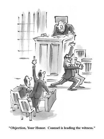 """""""Objection, Your Honor. Counsel is leading the witness."""" - Cartoon"""
