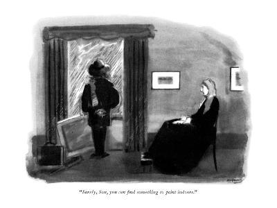 """Surely, Son, you can find something to paint indoors."" - New Yorker Cartoon"