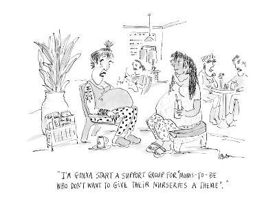 """""""I'm gonna start a support group for 'Moms-to-be who don't want to give th…"""" - Cartoon"""