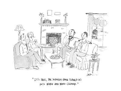 """""""It's true; the suburbs have turned us into Ward and Ward Cleaver."""" - Cartoon"""