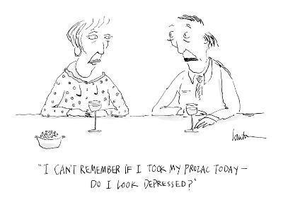 """""""I can't remember if I took my Prozac today—do I look depressed?"""" - Cartoon"""