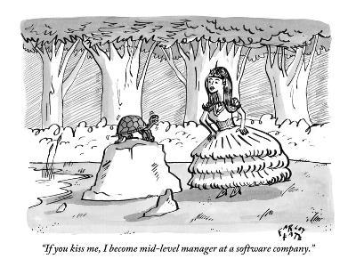 """If you kiss me, I become mid-level manager at a software company."" - New Yorker Cartoon"