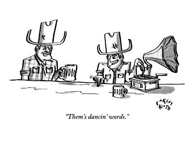 """Them's dancin' words."" - New Yorker Cartoon"