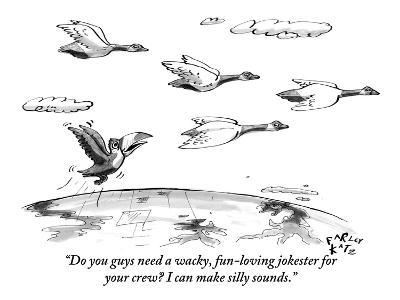 """Do you guys need a wacky, fun-loving jokester for your crew? I can make s…"" - New Yorker Cartoon"