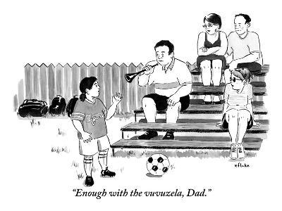 """Enough with the vuvuzela, Dad."" - New Yorker Cartoon"