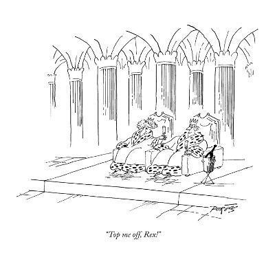"""Top me off, Rex!"" - New Yorker Cartoon"