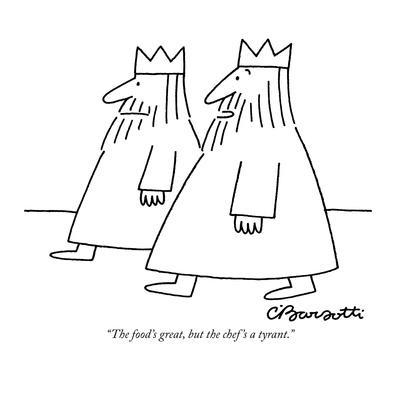 """""""The food's great, but the chef's a tyrant."""" - New Yorker Cartoon"""