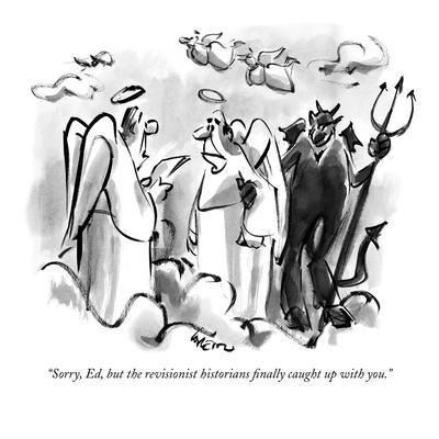 """Sorry, Ed, but the revisionist historians finally caught up with you."" - New Yorker Cartoon"