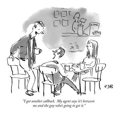 """""""I got another callback.  My agent says it's between me and the guy who's …"""" - New Yorker Cartoon"""