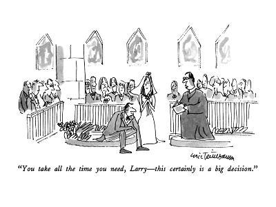 """""""You take all the time you need, Larry—this certainly is a big decision."""" - New Yorker Cartoon"""