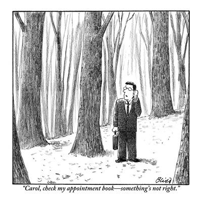 """""""Carol, check my appointment book—something's not right."""" - New Yorker Cartoon"""