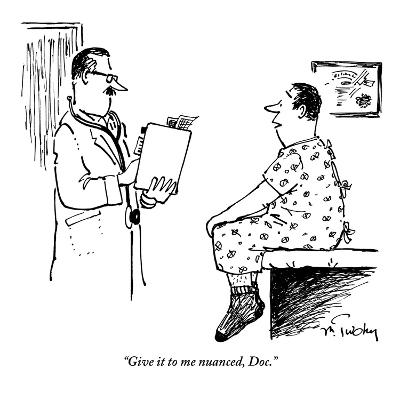 """Give it to me nuanced, Doc."" - New Yorker Cartoon"