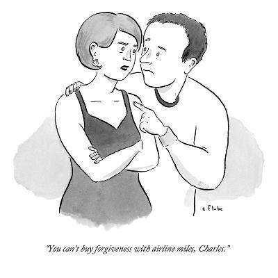 """You can't buy forgiveness with airline miles, Charles."" - New Yorker Cartoon"
