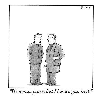 """It's a man purse, but I have a gun in it."" - New Yorker Cartoon"