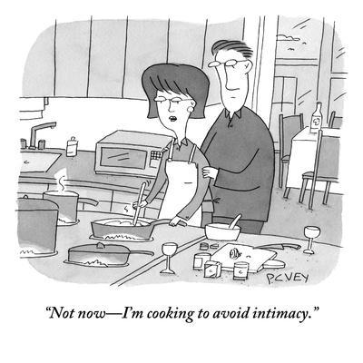 """""""Not now—I'm cooking to avoid intimacy."""" - New Yorker Cartoon"""