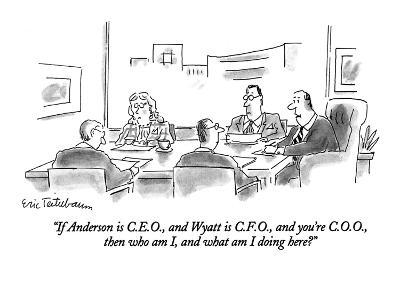 """If Anderson is C.E.O., and Wyatt is C.F.O., and you're C.O.O., then who a…"" - New Yorker Cartoon"
