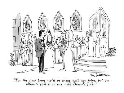 """""""For the time being we'll be living with my folks, but our ultimate goal i…"""" - New Yorker Cartoon"""