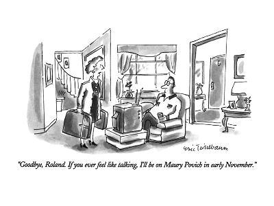 """""""Goodbye, Roland.  If you ever feel like talking, I'll be on Maury Povich …"""" - New Yorker Cartoon"""