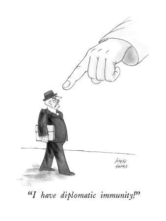 """I have diplomatic immunity!"" - New Yorker Cartoon"