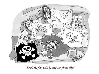 """Thar's the flag we'll fly atop our pirate ship!"" - New Yorker Cartoon"