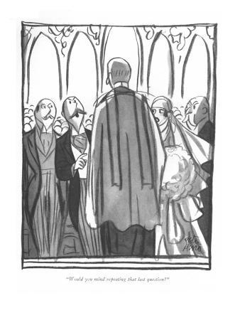 """Would you mind repeating that last question?"" - New Yorker Cartoon"