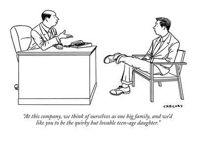 """At this company, we think of ourselves as one big family, and we'd like y…"" - New Yorker Cartoon"