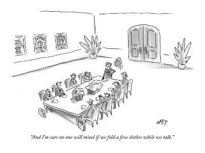 """And I'm sure no one will mind if we fold a few clothes while we talk."" - New Yorker Cartoon"
