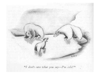 """""""I don't care what you say—I'm cold!"""" - New Yorker Cartoon"""