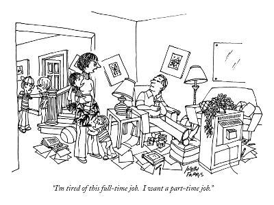 """I'm tired of this full-time job.  I want a part-time job."" - New Yorker Cartoon"