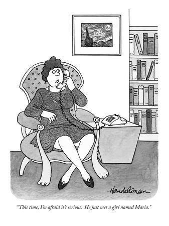 """""""This time, I'm afraid it's serious.  He just met a girl named Maria."""" - New Yorker Cartoon"""