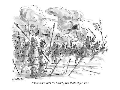 """""""Once more unto the breach, and that's it for me."""" - New Yorker Cartoon"""