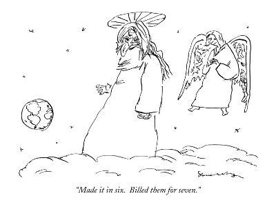 """""""Made it in six.  Billed them for seven."""" - New Yorker Cartoon"""