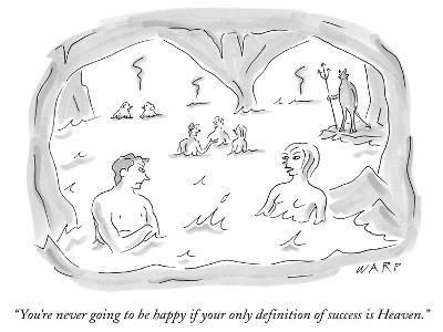 """You're never going to be happy if your only definition of success is Heaven."" - New Yorker Cartoon"