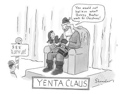 """Yenta Claus. Santa addresses a little girl in his lap, saying: """"You would … - New Yorker Cartoon"""
