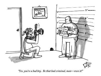 """""""Yes, you're a bad boy.  Be that bad criminal, man—own it!"""" - New Yorker Cartoon"""
