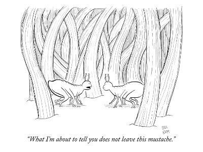"""""""What I'm about to tell you does not leave this mustache."""" - New Yorker Cartoon"""