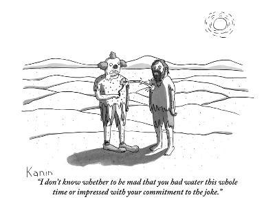 """I don't know whether to be mad that you had water this whole time or impr…"" - New Yorker Cartoon"