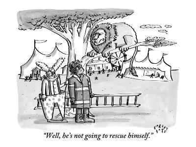 """Well, he's not going to rescue himself."" - New Yorker Cartoon"